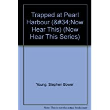 "Trapped at Pearl Harbour (""Now Hear This) (Now Hear This Series)"