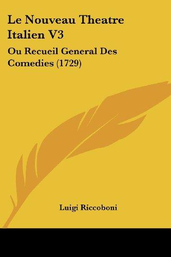 Le Nouveau Theatre Italien V3: Ou Recueil General Des Comedies (1729)