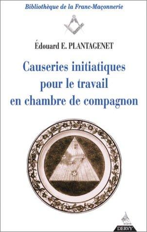 Causeries initiatiques pour le travail en chambre de compagnon par Edouard-E. Plantagenet