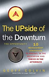 The Upside of the Downturn: 10 Management Strategies to Prevail in the Recession and Thrive in the Aftermath by Geoff Colvin (2009-05-28)