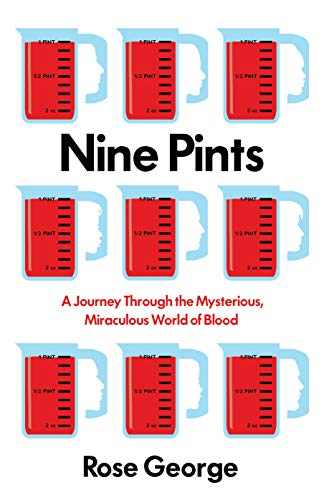 Nine Pints: A Journey Through the Mysterious, Miraculous World of Blood