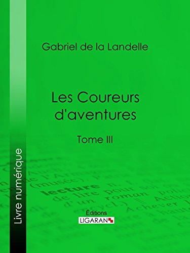 Les Coureurs d'aventures: Tome III par Gabriel de La Landelle