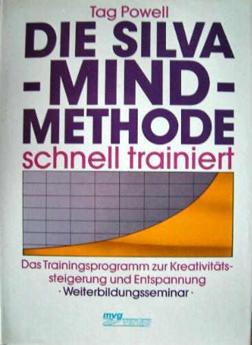 Die Silva-Mind-Methode schnell trainiert. Das Trainingsprogramm zur Kreativitätssteigerung und Entspannung. Weiterbildungsseminar. Gebundenes Buch – 1988 Tag Powell Judith Powell Moderne Verlagsges. Landsberg