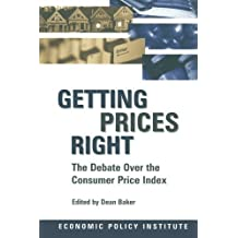 Getting Prices Right: Debate Over the Consumer Price Index (Economic Policy Institute) by Dean Baker (1997-10-02)