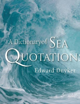[A Dictionary of Sea Quotations] (By: Edward Duyker) [published: August, 2007]