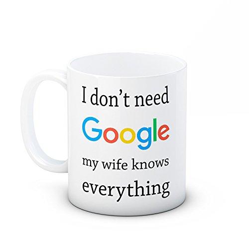 Preisvergleich Produktbild I don 't need Google my wife knows everything - Hochwertigen Kaffee Tee Tasse