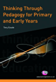 Thinking Through Pedagogy for Primary and Early Years (Thinking Through Education Series)