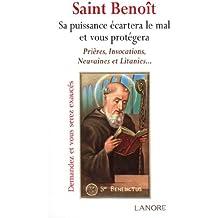 Saint Benoît : Sa puissance écartera le mal et vous protégera. Prières, invocations, neuvaines, litanies...