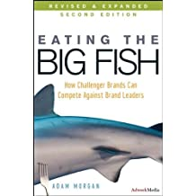 (Eating the Big Fish: How Challenger Brands Can Compete Against Brand Leaders) By Morgan, Adam (Author) Hardcover on (12 , 2008)