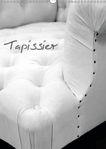 Tapissier 2016: Atelier du tapissier (Calvendo Art)