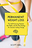 Permanent Weight Loss: The Self-Nurturing Mindset, the Habits, and the Diet Strategy for Genuine, Lasting Change (Getting Real) (English Edition)