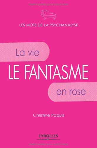 Le fantasme: La vie en rose.