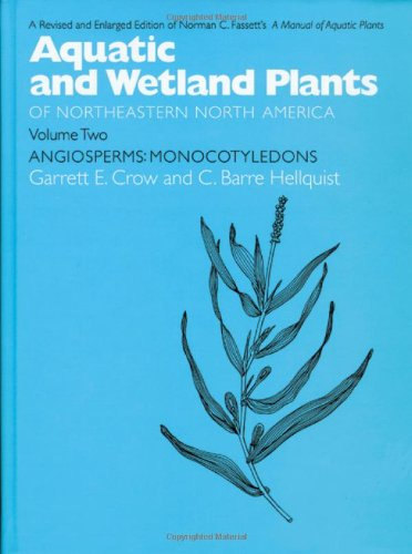 Aquatic and Wetland Plants of Northeastern North America: Agiosperms - Monocotyledons v. 2 (Aquatic and Wetland Plants of Northeastern North America (Paperback))