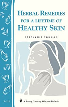 Herbal Remedies for a Lifetime of Healthy Skin: Storey Country Wisdom Bulletin A-222 (Storey Country Wisdom Bulletin, a-222) (English Edition) par [Tourles, Stephanie L.]