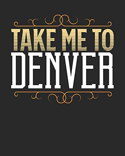 Take Me To Denver: Denver Travel Journal| Denver Vacation Journal | 150 Pages 8x10 | Packing Check List | To Do Lists | Outfit Planner And Much More - Souvenirs Denver