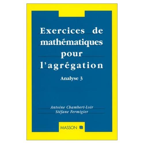 EXERCICES DE MATHEMATIQUES POUR L'AGREGATION. Analyse 3