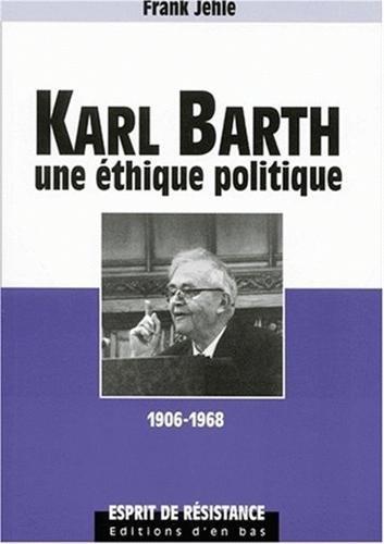 Karl barth une éthique politique 1906-1968