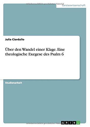 Descargar Libro ??ber den Wandel einer Klage. Eine theologische Exegese des Psalm 6 by Julia Ciardullo (2015-07-20) de Julia Ciardullo