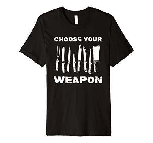 Choose Your Weapon–perfekte Geschenk Shirt für Küchenchefs und ()