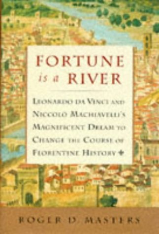 Fortune is a River: Da Vinci and Machiavelli's Magnificent Dream