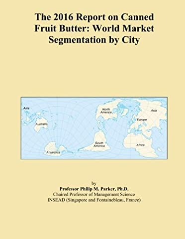 The 2016 Report on Canned Fruit Butter: World Market Segmentation by City