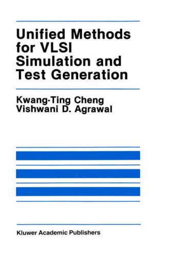 Unified Methods for VLSI Simulation and Test Generation (The Springer International Series in Engineering and Computer Science)