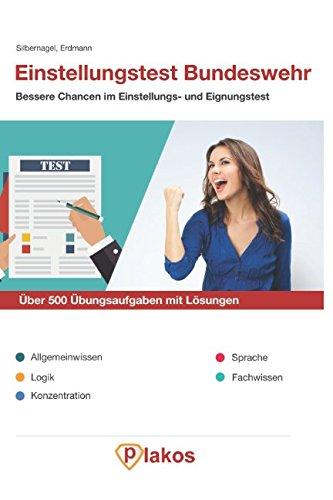 Einstellungstest Bundeswehr | Über 500 Übungsaufgaben mit Lösungen | Bessere Chancen im Eignungstest / Auswahlverfahren: Inklusive Allgemeinwissen, Logik, Konzentration, Sprache und Fachwissen