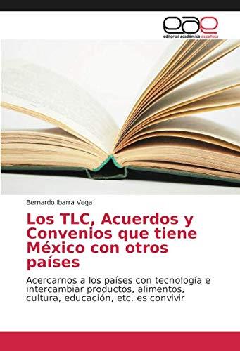 Los TLC, Acuerdos y Convenios que tiene México con otros países: Acercarnos a los países con tecnología e intercambiar productos, alimentos, cultura, educación, etc. es convivir