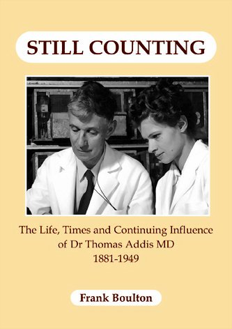 Still Counting: The Life, Times and Continuing Influence of Dr Thomas Addis MD 1881-1949 por Frank Boulton