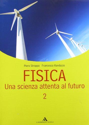 Fisica. Una scienza attenta al futuro. Per le Scuole superiori: 2