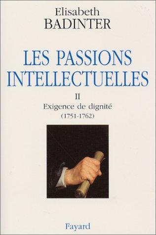 Les Passions intellectuelles, tome 2 : Exigence de dignité (1751-1762) par Elisabeth Badinter