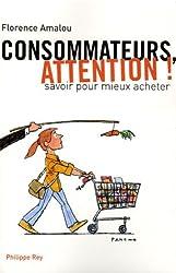 Consommateurs, attention ! : Savoir pour mieux acheter