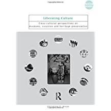 Liberating Culture: Cross-cultural Perspectives on Museums, Curation and Heritage Preservation (Museum Meanings (Paperback))