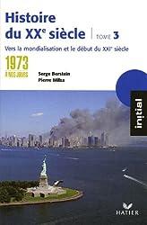 Histoire du XXe siècle : Tome 3, de 1973 à nos jours : vers la mondialisation et le XXIe siècle