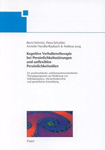 Kognitive Verhaltenstherapie bei Persönlichkeitsstörungen und unflexiblen Persönlichkeitsstilen. Ein psychoedukativ- und kompetenzorientiertes ... und persönlicher Entwicklung.