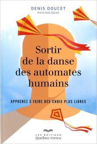 Sortir de la danse des automates humains de Denis Doucet ,Robert Beliveau (Préface) ( 18 juin 2015 )