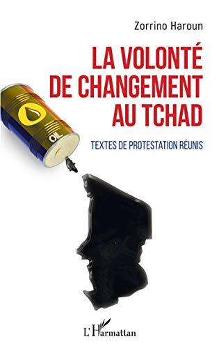 La volonté de changement au Tchad: Textes de protestation réunis par Zorrino Haroun