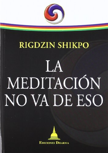 Meditacion no va de eso, la por Rigdzin Shikopo