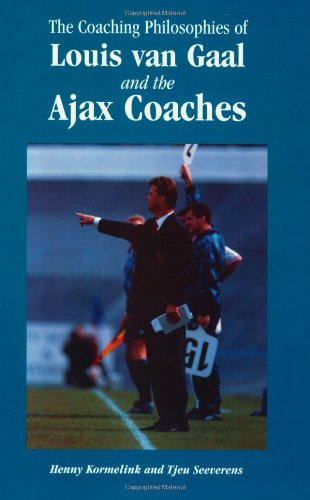 The Coaching Philosophies of Louis Van Gaal and the Ajax Coaches por Henny Kormelink