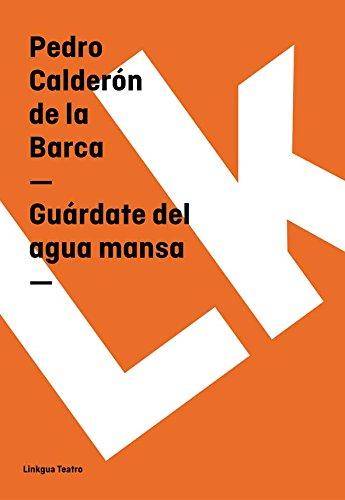 Guárdate del agua mansa (Teatro) por Pedro Calderón de la Barca