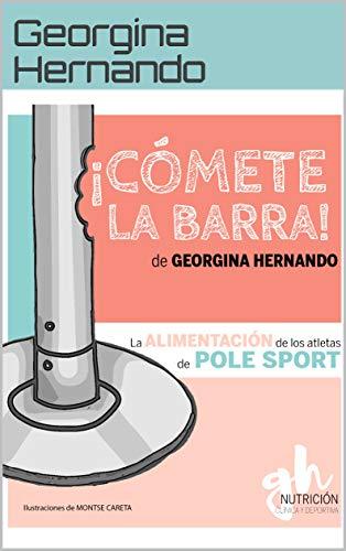 ¡Cómete la barra!: La alimentación de los atletas de Pole Sport (Spanish Edition)