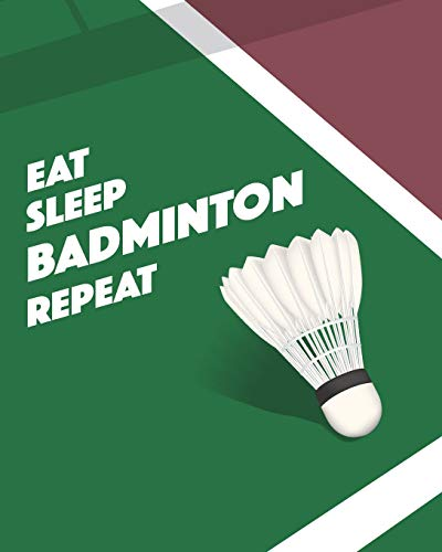Eat Sleep Badminton Repeat: - Lined Notebook, Diary, Track, Log Book & Journal - Gift for Boys Girls Teens Men Women / Players Coaches (8