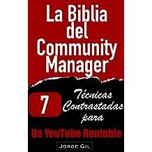 La Biblia del Community Manager: Estrategias de Marketing y Publicidad en Youtube sin invertir en Youtube Ads: 7 Técnicas contrastadas para ganar más dinero con YouTube sin Youtube Ads
