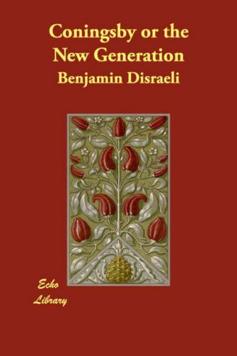 Coningsby or the New Generation by Benjamin Disraeli (2007-08-28)