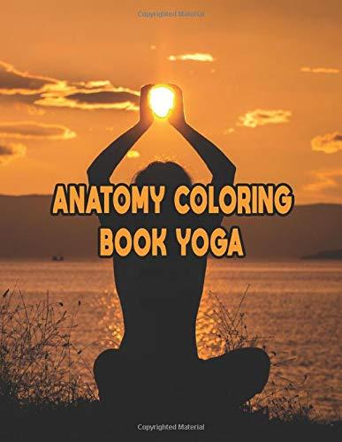 "Anatomy Coloring Book Yoga: Anatomy Coloring Book Yoga.Yoga Anatomy Coloring Book. 50 Pages - 8.5\""x 11\"""