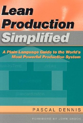 Lean Production Simplified A Plain Language Guide To The World S Most Powerful Production System