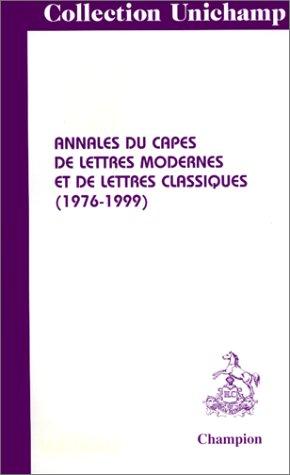 Annales du capes de lettres modernes et de lettres classiques. (1976-1999).