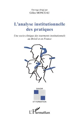 L'analyse institutionnelle des pratiques : Une socio-clinique des tourments institutionnels au Brésil et en France
