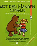 Mit den Händen singen: Ein Kinderliederbuch für Gross und Klein mit Gebärden aus DGS, MAKATON oderSchau doch meine Hände an