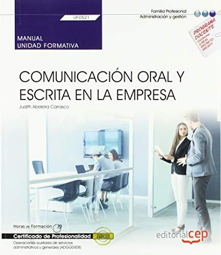 Manual. Comunicación oral y escrita en la empresa (UF0521). Certificados de profesionalidad. Operaciones auxiliares de servicios administrativos y generales (ADGG0408) por Judith Abeleira Carrasco